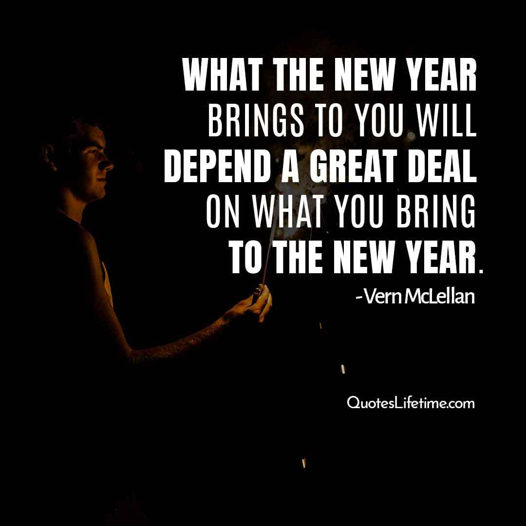 happy new year inspirational message, What the new year brings to you will depend a great deal on what you bring to the new year.