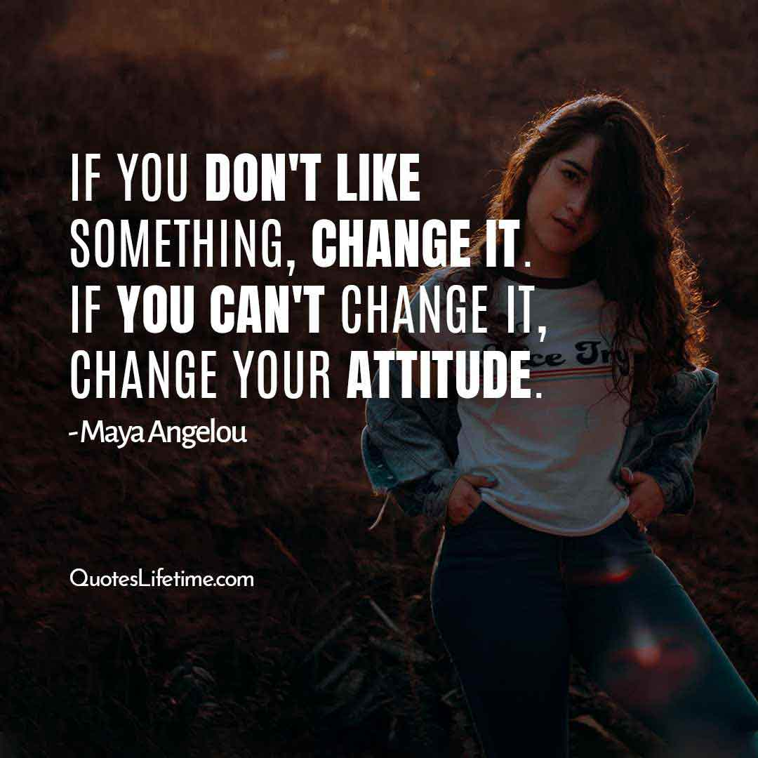inspirational happy new year quotes, If you dont like something, change it. If you cant change it, change your attitude.