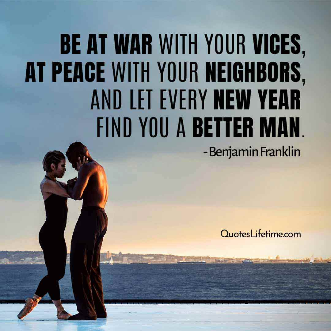 motivational inspirational new year quotes, Be at war with your vices, at peace with your neighbors, and let every new year find you a better man.