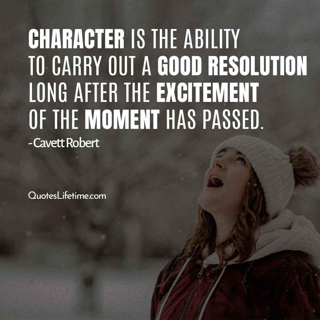 motivational new year wishes, Character is the ability to carry out a good resolution long after the excitement of the moment has passed.