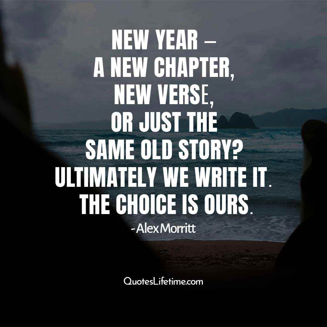 motivational quotes for new year, New year — a new chapter, new verse, or just the same old story? Ultimately we write it. The choice is ours.