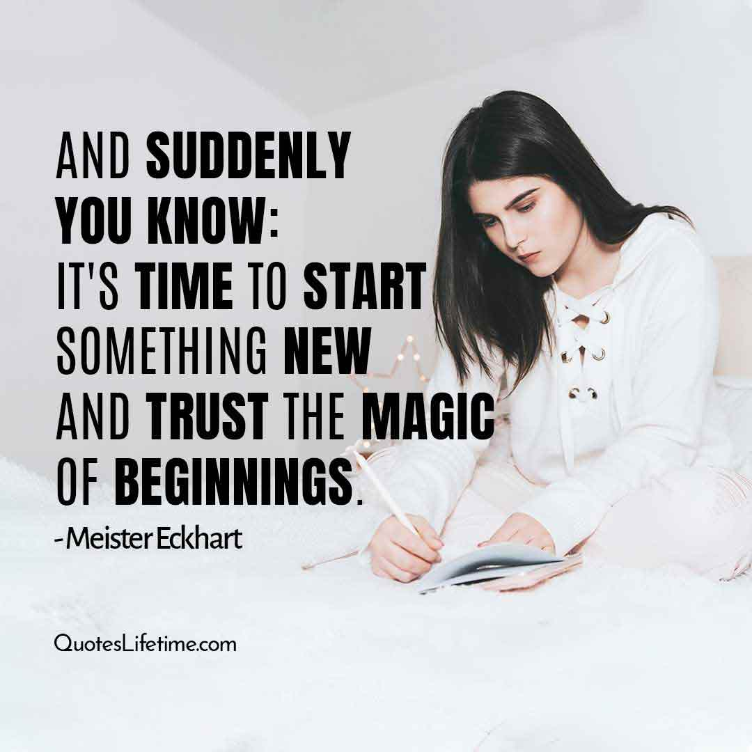 new year inspirational messages, And suddenly you know: Its time to start something new and trust the magic of beginnings.