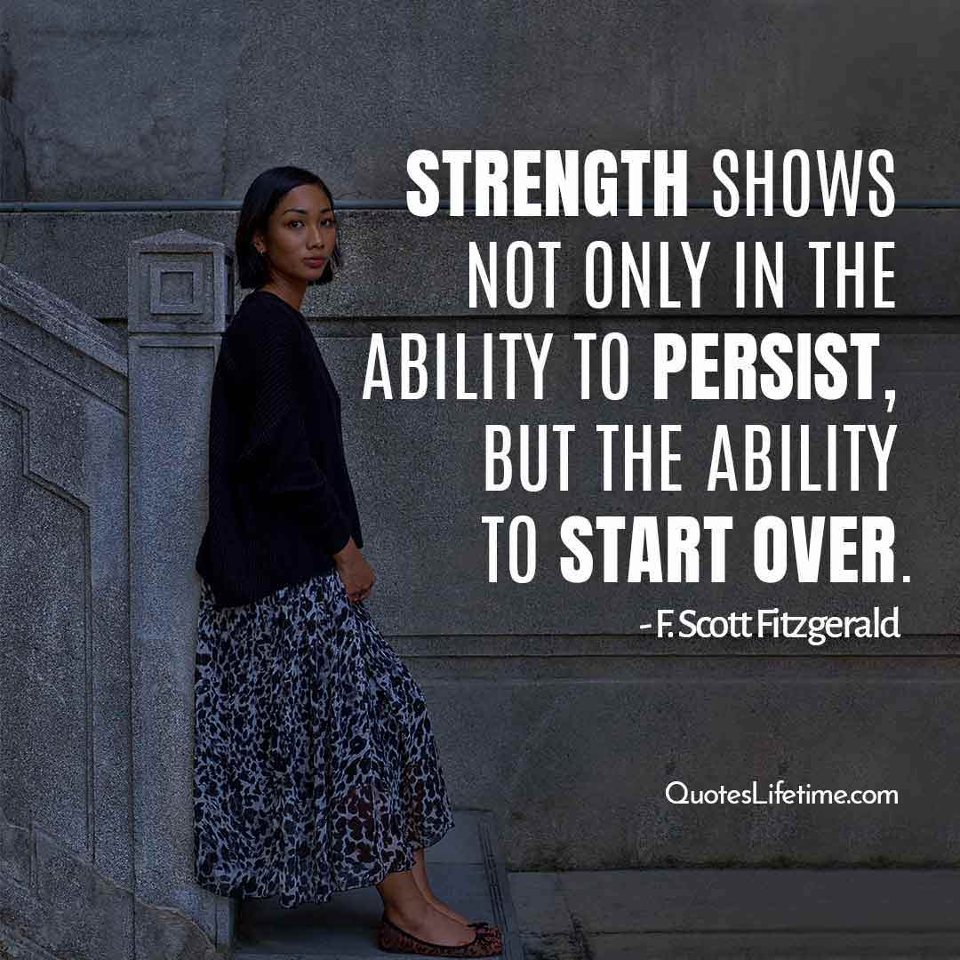 new year motivational quotes, Strength shows not only in the ability to persist, but the ability to start over.