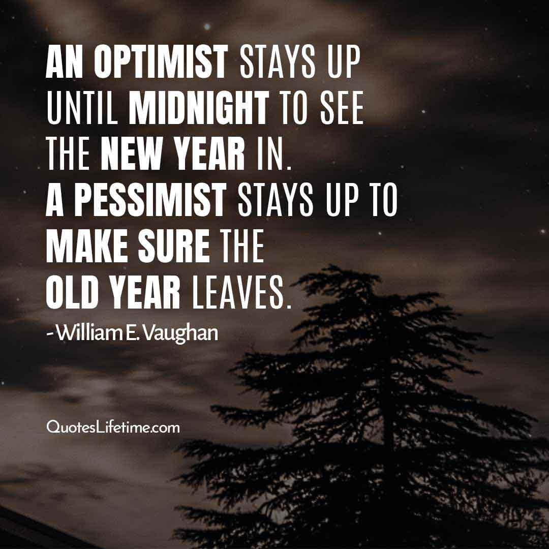 new year resolution quotes inspirational, An optimist stays up until midnight to see the new year in. A pessimist stays up to make sure the old year leaves.