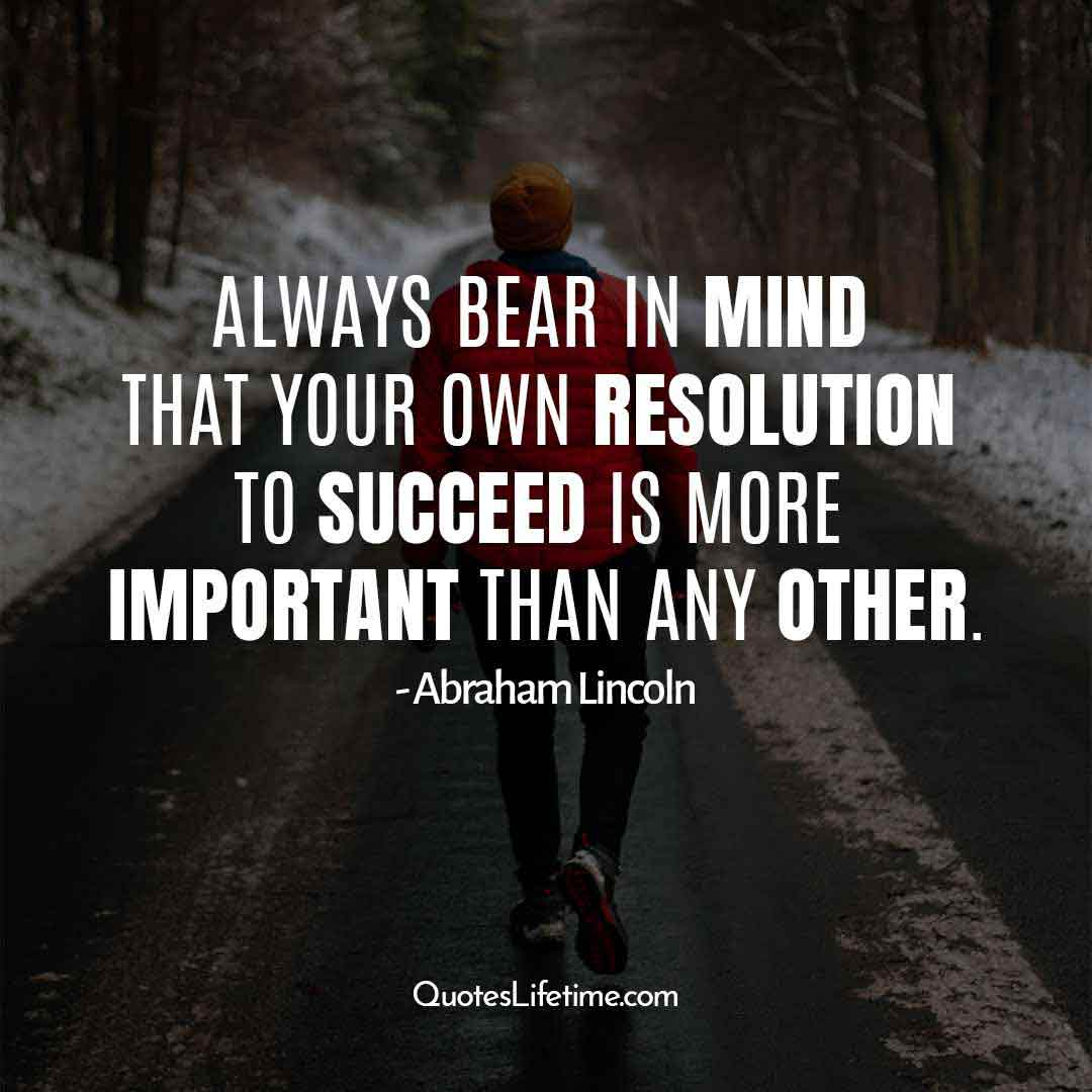 happy new year motivational quotes, Always bear in mind that your own resolution to succeed is more important than any other.