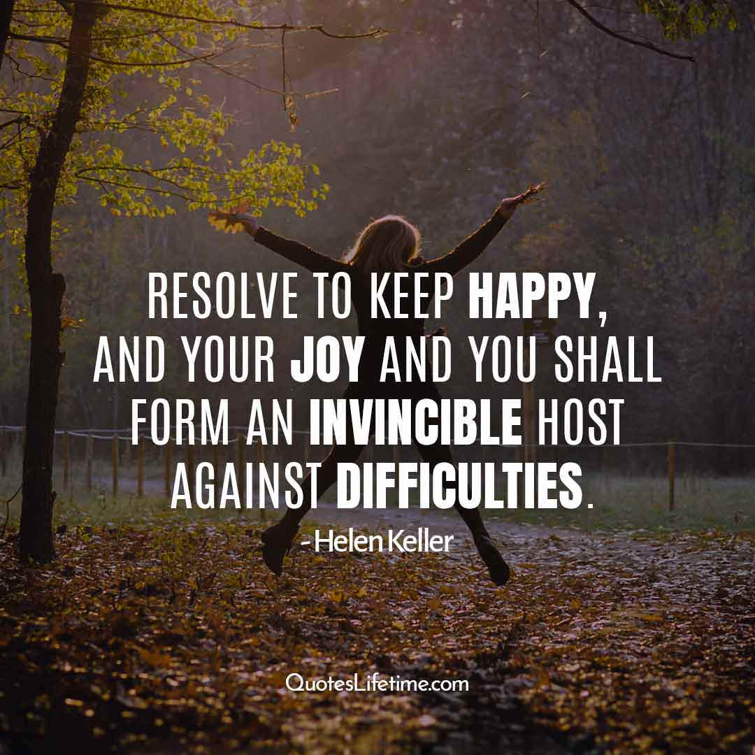 new years eve inspirational quotes, Resolve to keep happy, and your joy and you shall form an invincible host against difficulties.