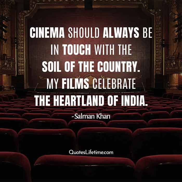 Filmy Quotes Salman Khan, Cinema should always be in touch with the soil of the country. My films celebrate the heartland of India.