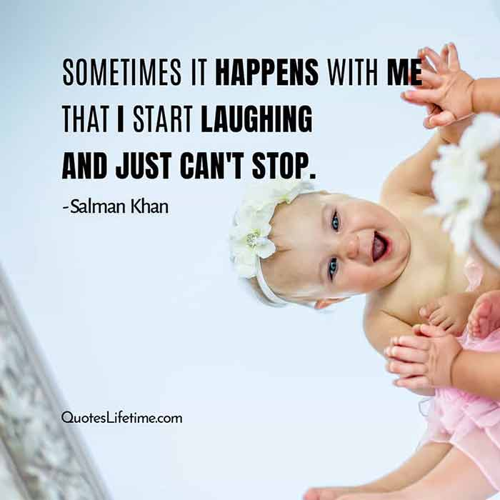 Salman Khan famous quotes, Sometimes it happens with me that I start laughing and just cannot stop.