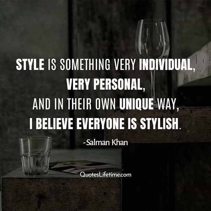 Salman Khan pics with Quotes, Style is something very individual, very personal, and in their own unique way, I believe everyone is stylish.