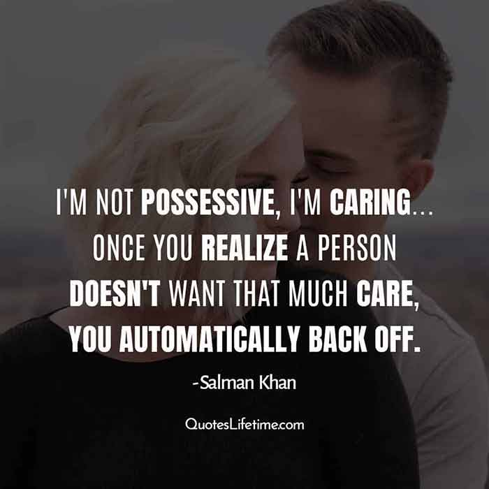 Salman Khan Quotes images, I am not possessive, I am caring... Once you realize a person does not want that much care, you automatically back off.