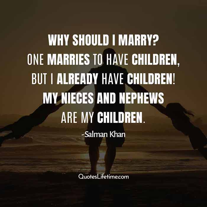 Salman Khan Quotes Sayings, Why should I marry? One marries to have children, but I already have children! My nieces and nephews are my children.